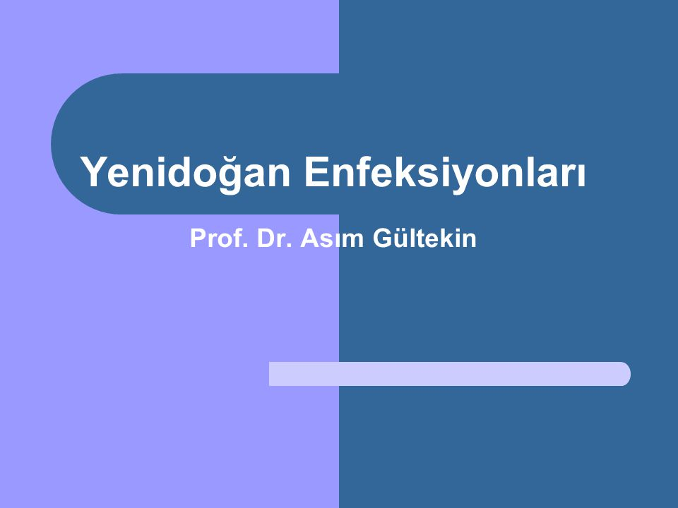 Yenidoğan Enfeksiyonları Prof. Dr. Asım Gültekin