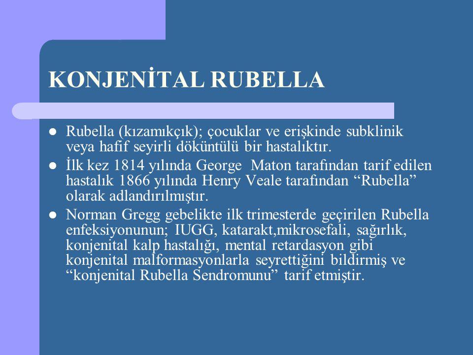 KONJENİTAL RUBELLA Rubella (kızamıkçık); çocuklar ve erişkinde subklinik veya hafif seyirli döküntülü bir hastalıktır. İlk kez 1814 yılında George Mat