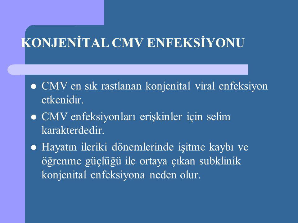 KONJENİTAL CMV ENFEKSİYONU CMV en sık rastlanan konjenital viral enfeksiyon etkenidir. CMV enfeksiyonları erişkinler için selim karakterdedir. Hayatın