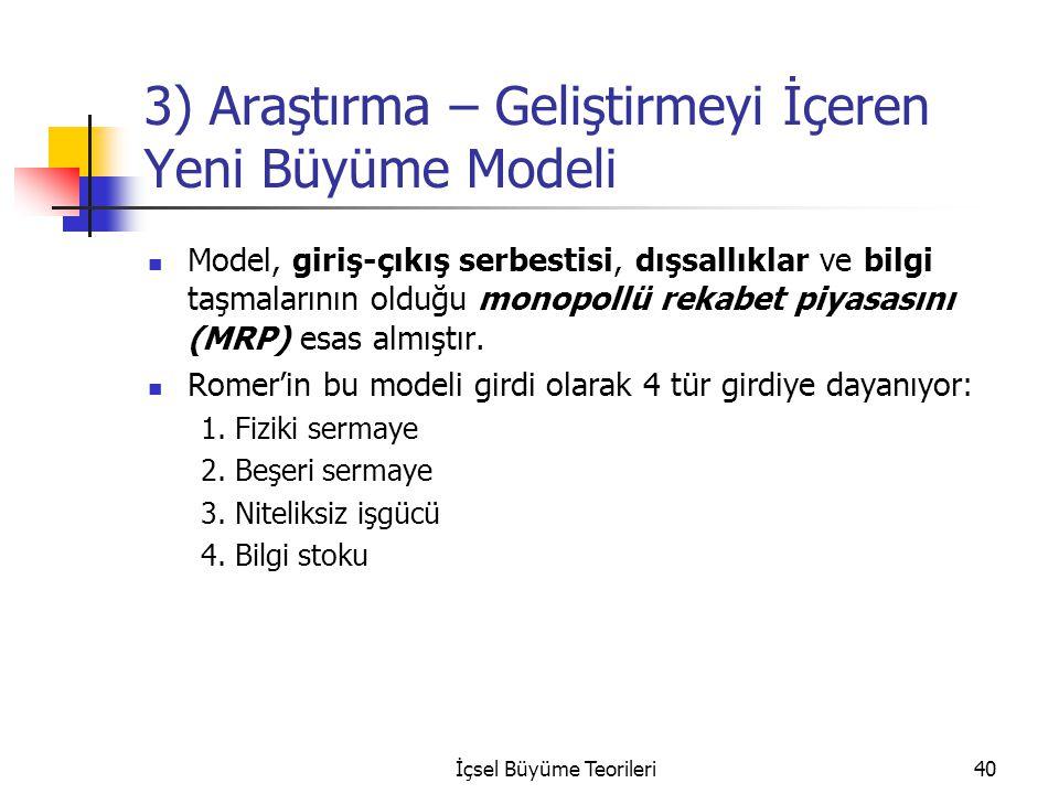 İçsel Büyüme Teorileri40 3) Araştırma – Geliştirmeyi İçeren Yeni Büyüme Modeli Model, giriş-çıkış serbestisi, dışsallıklar ve bilgi taşmalarının olduğ