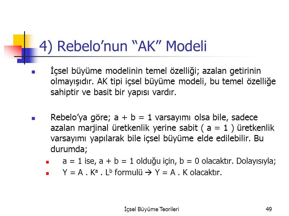 """İçsel Büyüme Teorileri49 4) Rebelo'nun """"AK"""" Modeli İçsel büyüme modelinin temel özelliği; azalan getirinin olmayışıdır. AK tipi içsel büyüme modeli, b"""