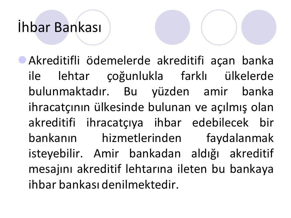 İhbar Bankası Akreditifli ödemelerde akreditifi açan banka ile lehtar çoğunlukla farklı ülkelerde bulunmaktadır. Bu yüzden amir banka ihracatçının ülk