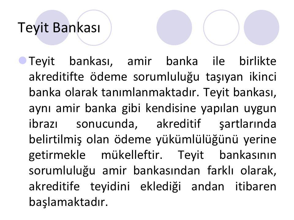 Teyit Bankası Teyit bankası, amir banka ile birlikte akreditifte ödeme sorumluluğu taşıyan ikinci banka olarak tanımlanmaktadır. Teyit bankası, aynı a