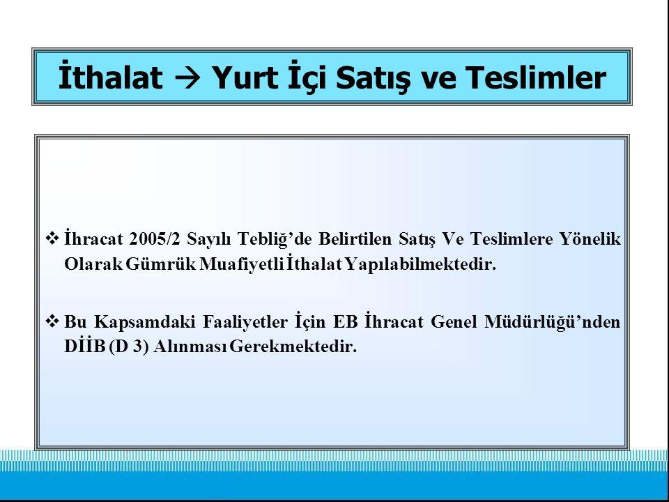 İthalat  Yurt İçi Satış ve Teslimler  İhracat 2005/2 Sayılı Tebliğ'de Belirtilen Satış Ve Teslimlere Yönelik Olarak Gümrük Muafiyetli İthalat Yapıla