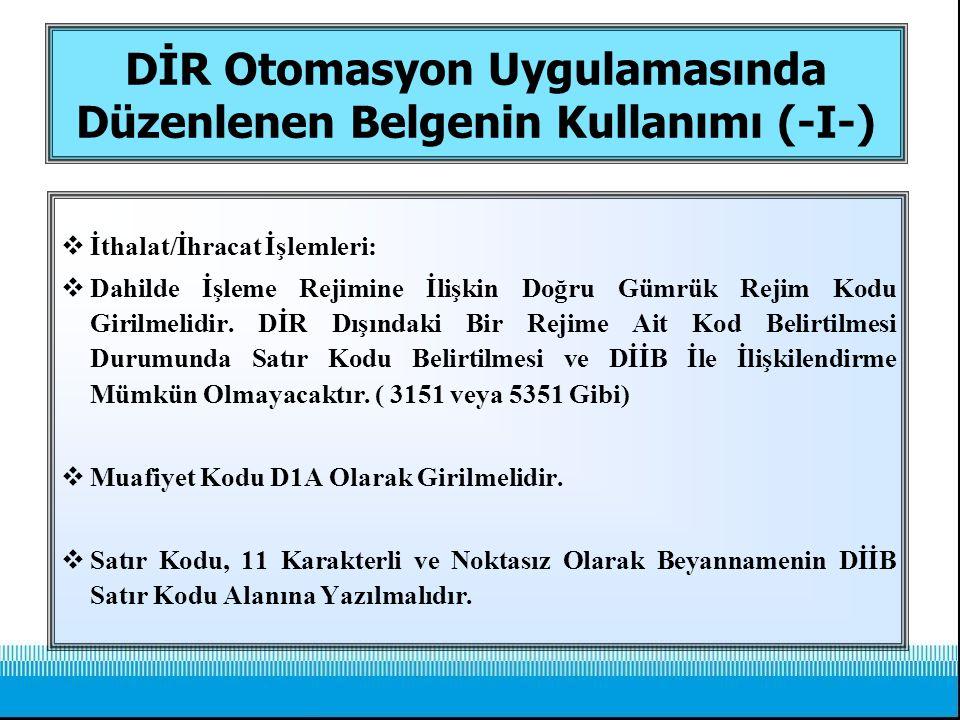 DİR Otomasyon Uygulamasında Düzenlenen Belgenin Kullanımı (-I-)  İthalat/İhracat İşlemleri:  Dahilde İşleme Rejimine İlişkin Doğru Gümrük Rejim Kodu