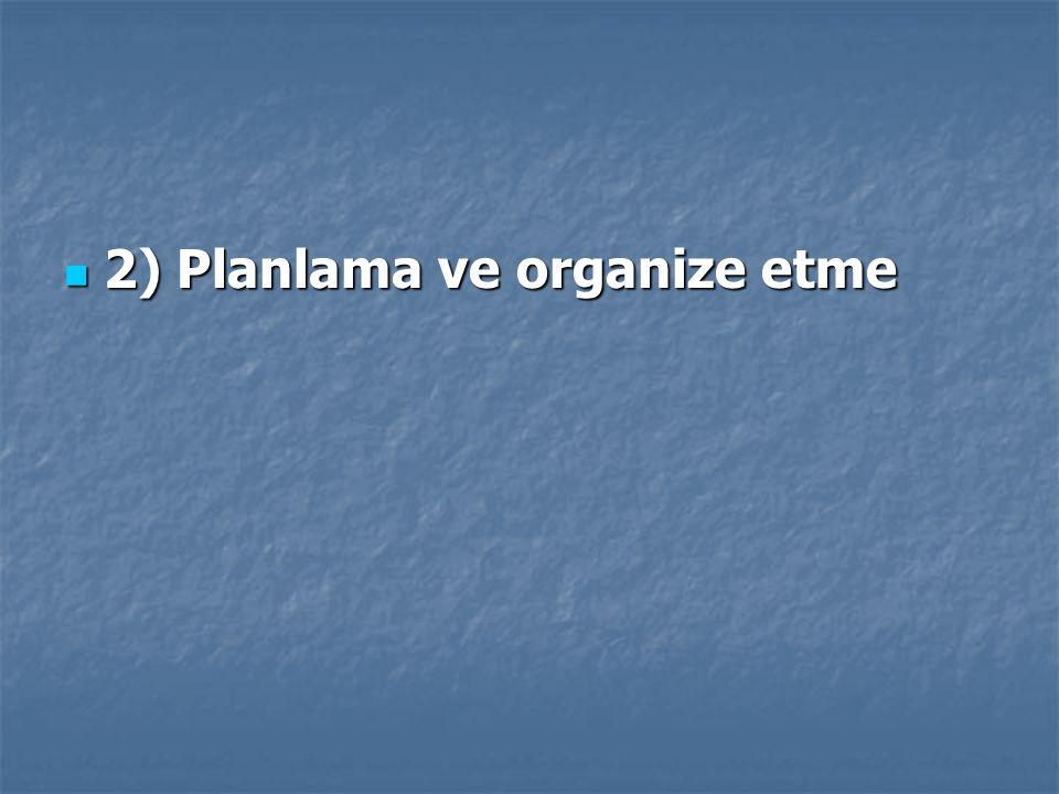 2) Planlama ve organize etme 2) Planlama ve organize etme