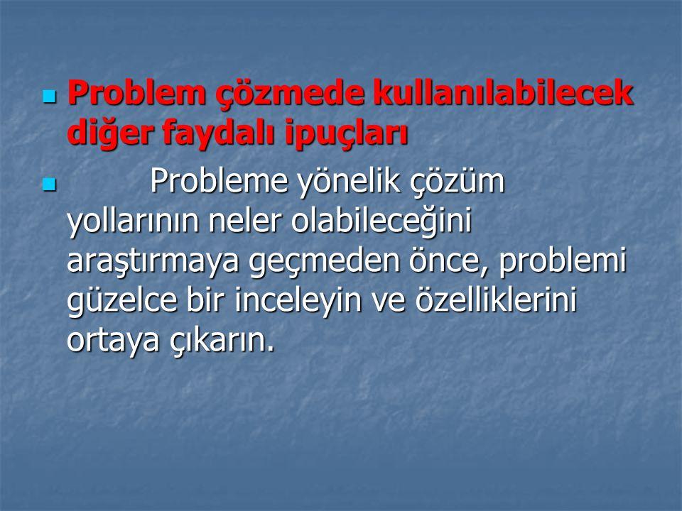 Problem çözmede kullanılabilecek diğer faydalı ipuçları Problem çözmede kullanılabilecek diğer faydalı ipuçları Probleme yönelik çözüm yollarının nele