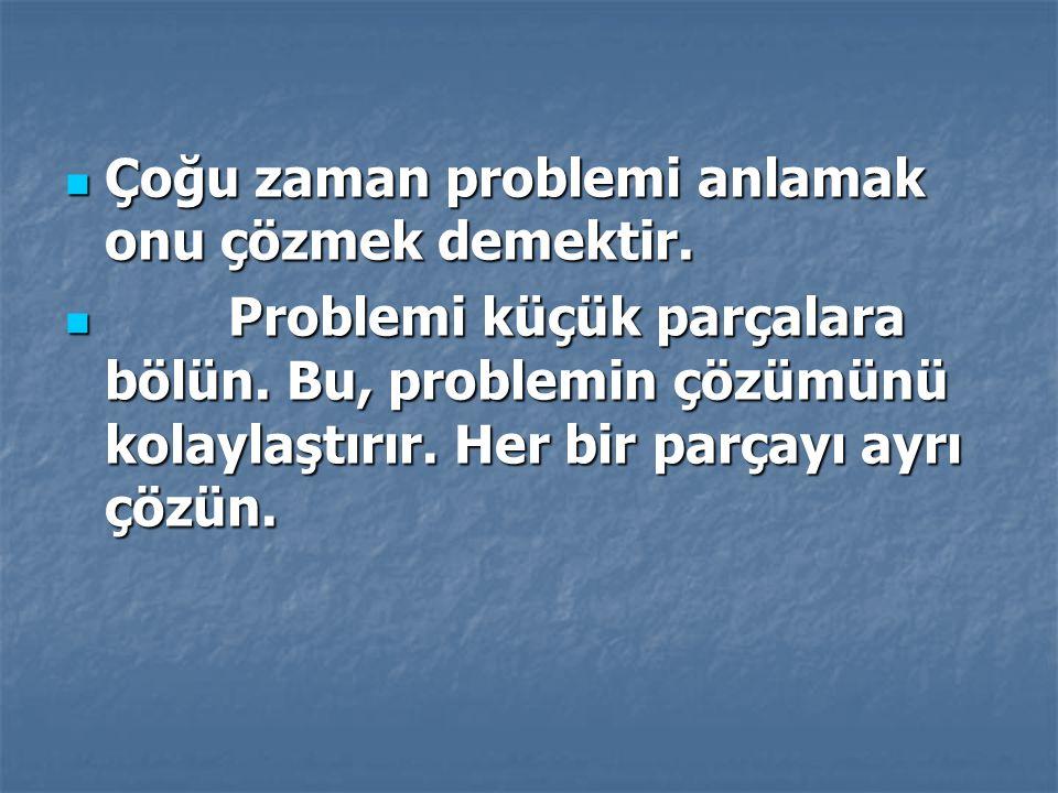 Çoğu zaman problemi anlamak onu çözmek demektir. Çoğu zaman problemi anlamak onu çözmek demektir. Problemi küçük parçalara bölün. Bu, problemin çözümü