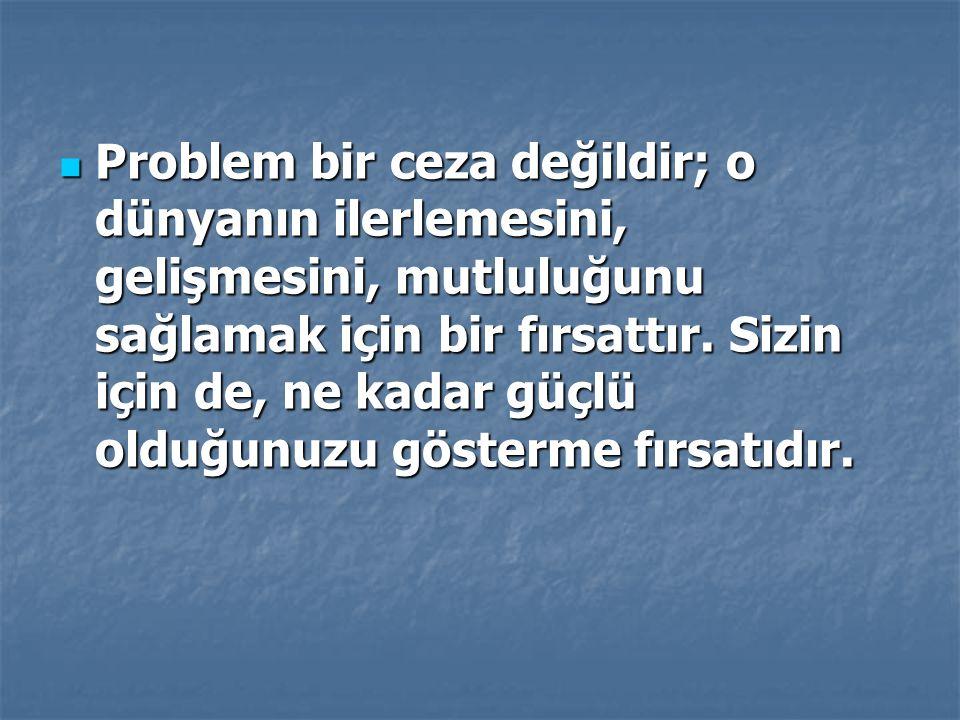 Problem bir ceza değildir; o dünyanın ilerlemesini, gelişmesini, mutluluğunu sağlamak için bir fırsattır.