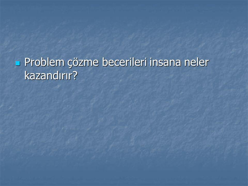 Problem çözme becerileri insana neler kazandırır Problem çözme becerileri insana neler kazandırır