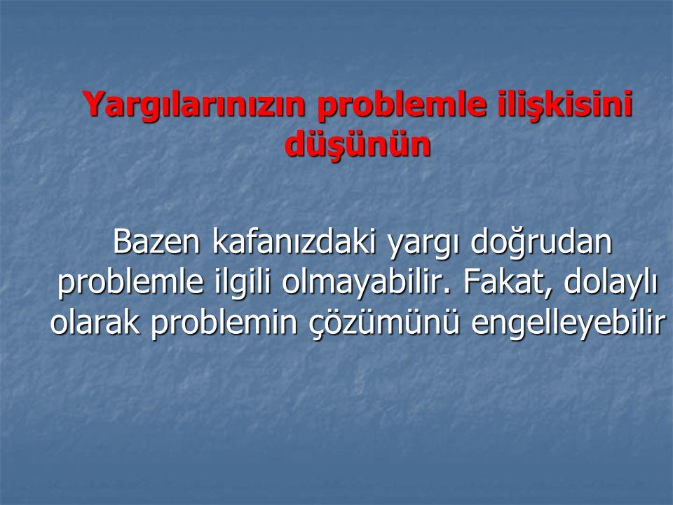 Gerçekten var olan problem üzerinde odaklaşın, problemin belirtileri üzerinde değil ya da birilerinin problem olarak gördüğü durum üzerinde değil.