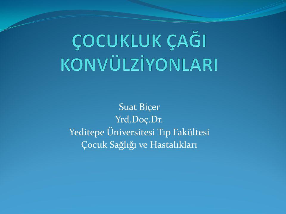 Suat Biçer Yrd.Doç.Dr. Yeditepe Üniversitesi Tıp Fakültesi Çocuk Sağlığı ve Hastalıkları