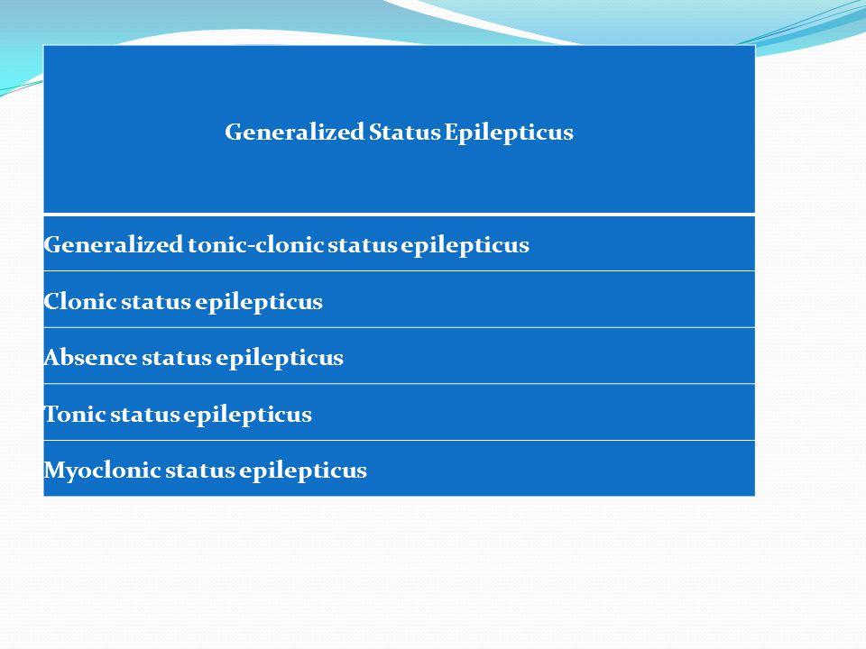 Generalized Status Epilepticus Generalized tonic-clonic status epilepticus Clonic status epilepticus Absence status epilepticus Tonic status epilepticus Myoclonic status epilepticus