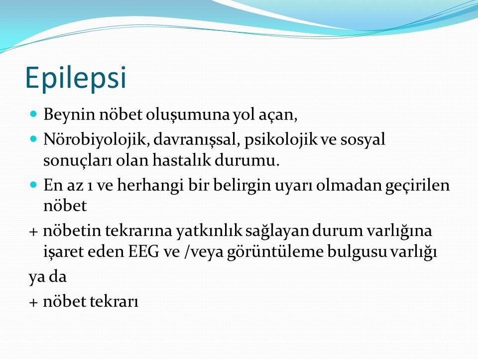 Epilepsi Beynin nöbet oluşumuna yol açan, Nörobiyolojik, davranışsal, psikolojik ve sosyal sonuçları olan hastalık durumu.