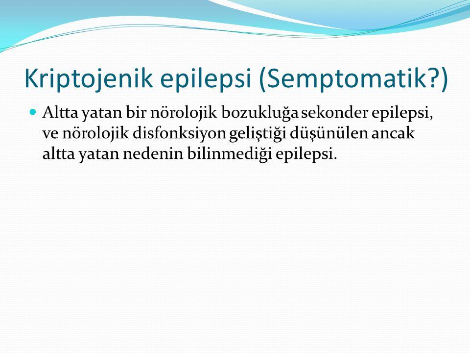 Kriptojenik epilepsi (Semptomatik?) Altta yatan bir nörolojik bozukluğa sekonder epilepsi, ve nörolojik disfonksiyon geliştiği düşünülen ancak altta yatan nedenin bilinmediği epilepsi.