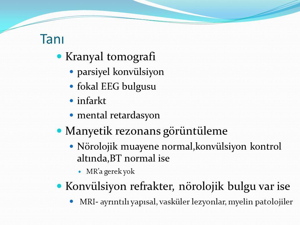 Kranyal tomografi parsiyel konvülsiyon fokal EEG bulgusu infarkt mental retardasyon Manyetik rezonans görüntüleme Nörolojik muayene normal,konvülsiyon kontrol altında,BT normal ise MR'a gerek yok Konvülsiyon refrakter, nörolojik bulgu var ise MRI- ayrıntılı yapısal, vasküler lezyonlar, myelin patolojiler Tanı