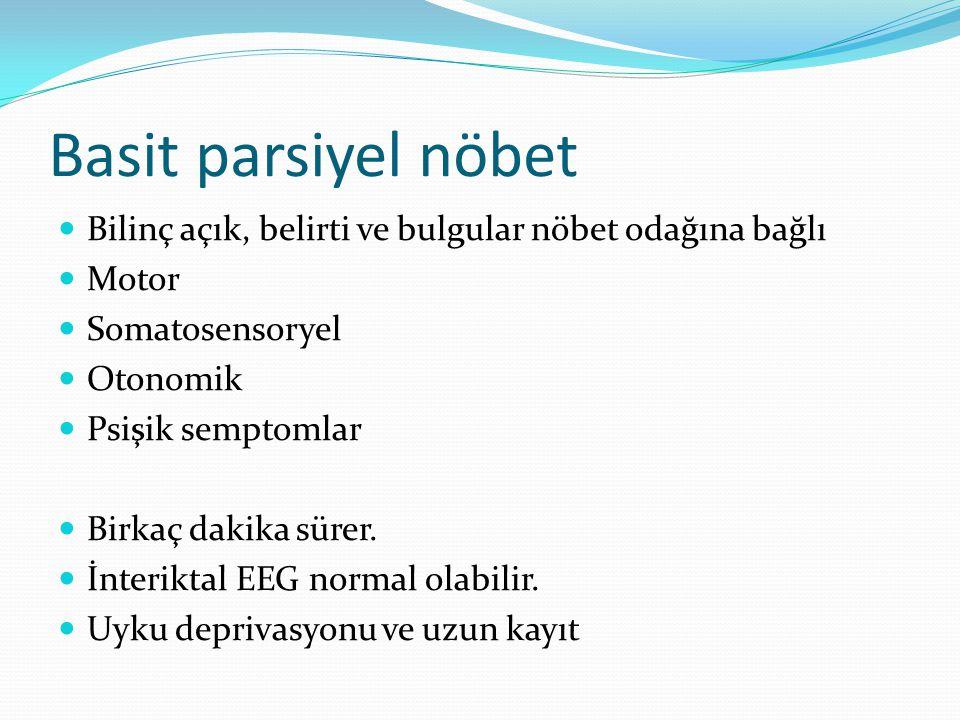 Basit parsiyel nöbet Bilinç açık, belirti ve bulgular nöbet odağına bağlı Motor Somatosensoryel Otonomik Psişik semptomlar Birkaç dakika sürer.