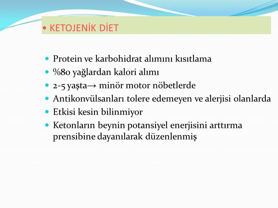 KETOJENİK DİET Protein ve karbohidrat alımını kısıtlama %80 yağlardan kalori alımı 2-5 yaşta → minör motor nöbetlerde Antikonvülsanları tolere edemeyen ve alerjisi olanlarda Etkisi kesin bilinmiyor Ketonların beynin potansiyel enerjisini arttırma prensibine dayanılarak düzenlenmiş
