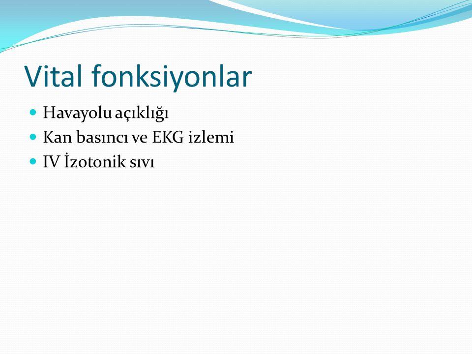Vital fonksiyonlar Havayolu açıklığı Kan basıncı ve EKG izlemi IV İzotonik sıvı