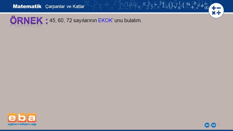 8 45, 60, 72 sayılarının EKOK' unu bulalım.