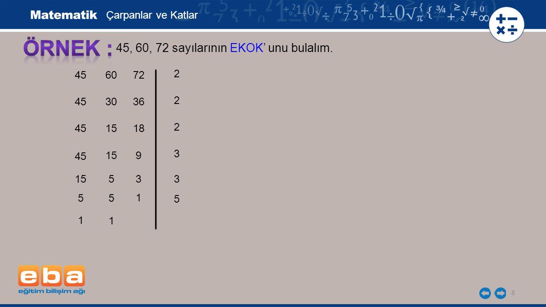 9 45, 60, 72 sayılarının EKOK' unu bulalım.