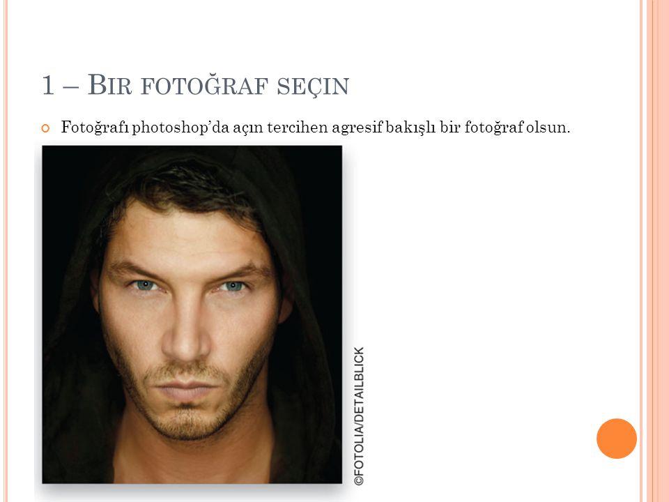 1 – B IR FOTOĞRAF SEÇIN Fotoğrafı photoshop'da açın tercihen agresif bakışlı bir fotoğraf olsun.