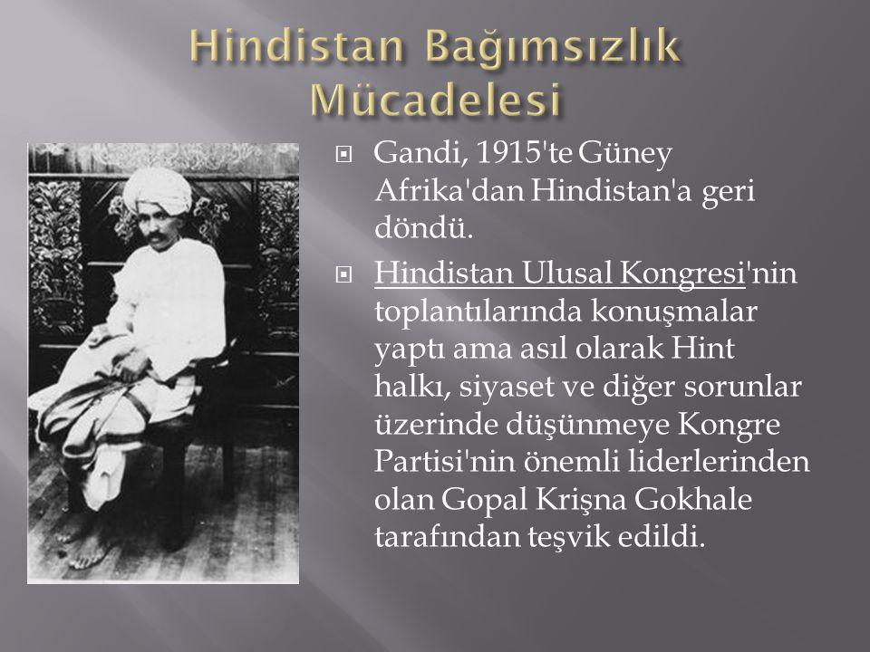  Gandi, 1915'te Güney Afrika'dan Hindistan'a geri döndü.  Hindistan Ulusal Kongresi'nin toplantılarında konuşmalar yaptı ama asıl olarak Hint halkı,
