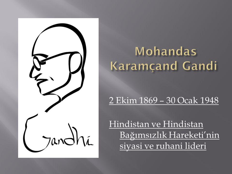 2 Ekim 1869 – 30 Ocak 1948 Hindistan ve Hindistan Bağımsızlık Hareketi'nin siyasi ve ruhani lideri