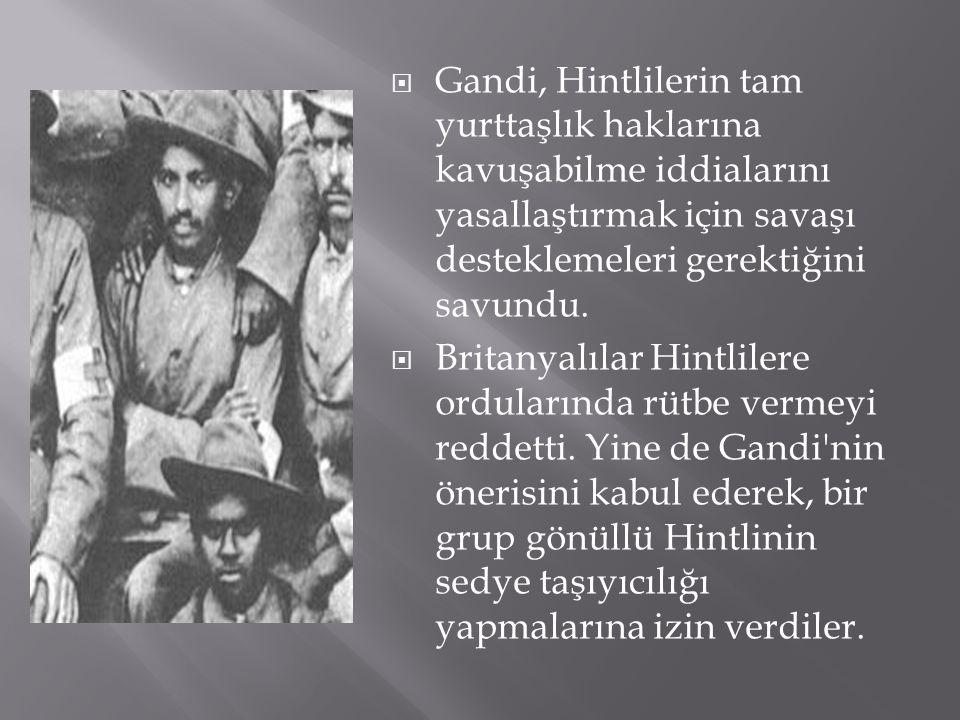  Gandi, Hintlilerin tam yurttaşlık haklarına kavuşabilme iddialarını yasallaştırmak için savaşı desteklemeleri gerektiğini savundu.  Britanyalılar H