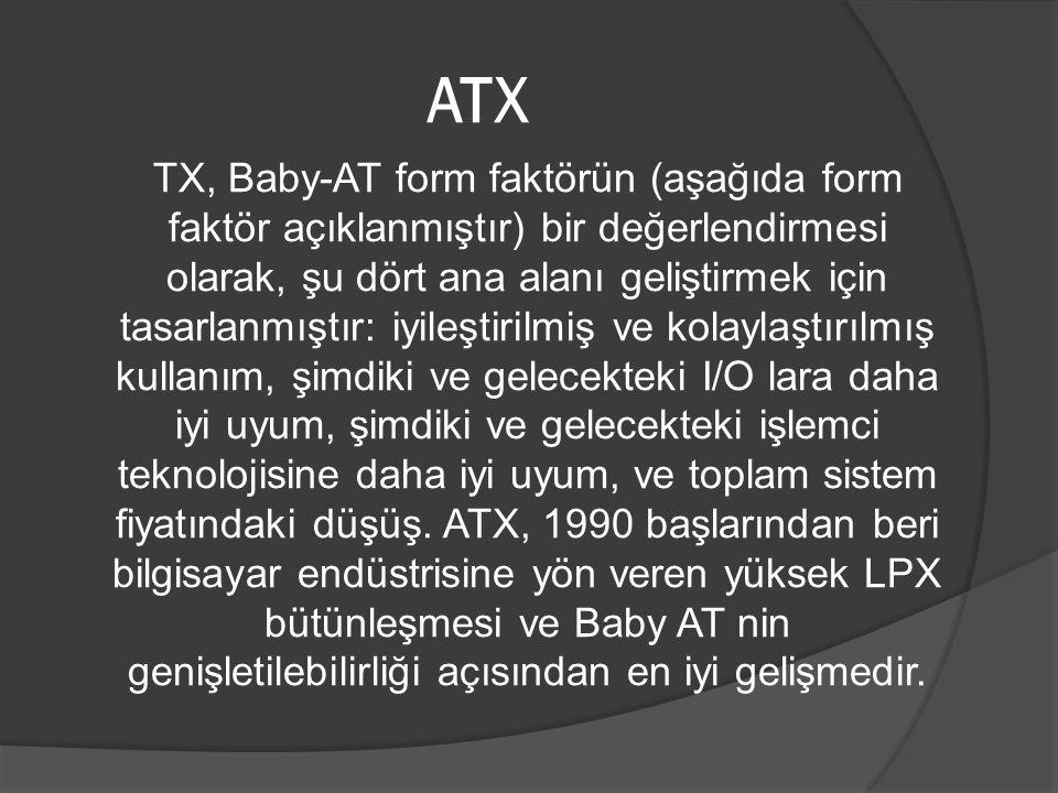 ATX TX, Baby-AT form faktörün (aşağıda form faktör açıklanmıştır) bir değerlendirmesi olarak, şu dört ana alanı geliştirmek için tasarlanmıştır: iyile