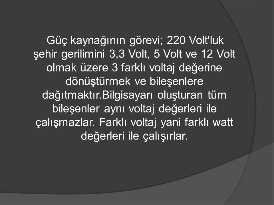 Güç kaynağının görevi; 220 Volt'luk şehir gerilimini 3,3 Volt, 5 Volt ve 12 Volt olmak üzere 3 farklı voltaj değerine dönüştürmek ve bileşenlere dağıt
