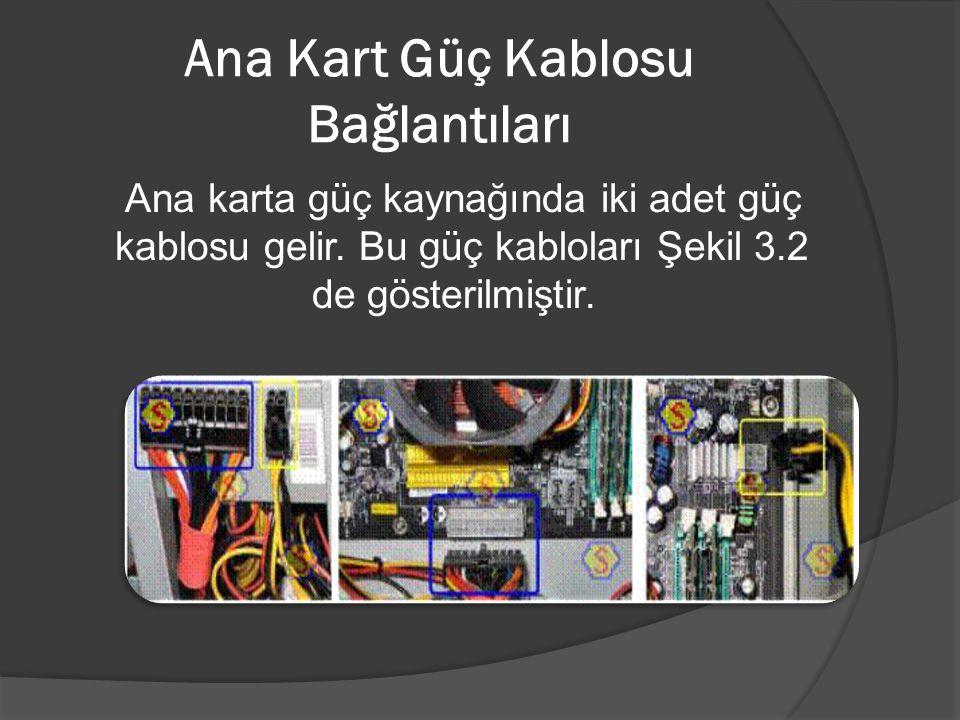 Ana Kart Güç Kablosu Bağlantıları Ana karta güç kaynağında iki adet güç kablosu gelir. Bu güç kabloları Şekil 3.2 de gösterilmiştir.