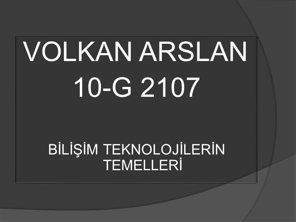 VOLKAN ARSLAN 10-G 2107 BİLİŞİM TEKNOLOJİLERİN TEMELLERİ