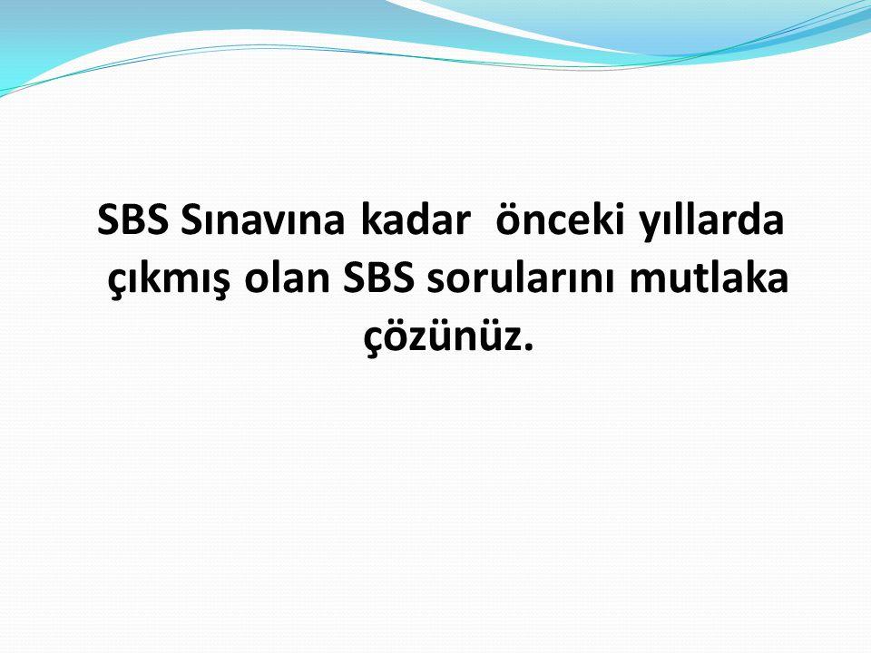 SBS Sınavına kadar önceki yıllarda çıkmış olan SBS sorularını mutlaka çözünüz.