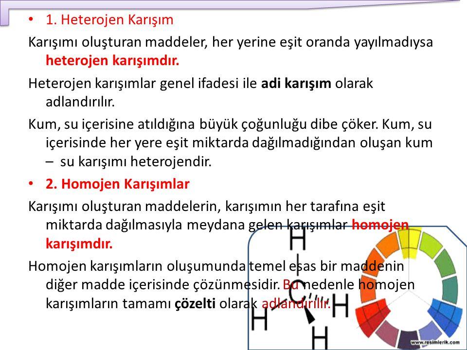 1. Heterojen Karışım Karışımı oluşturan maddeler, her yerine eşit oranda yayılmadıysa heterojen karışımdır. Heterojen karışımlar genel ifadesi ile adi