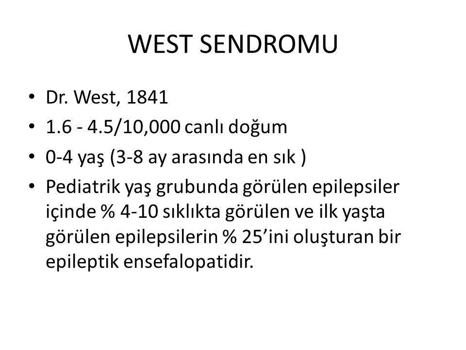 WEST SENDROMU Dr. West, 1841 1.6 - 4.5/10,000 canlı doğum 0-4 yaş (3-8 ay arasında en sık ) Pediatrik yaş grubunda görülen epilepsiler içinde % 4-10 s