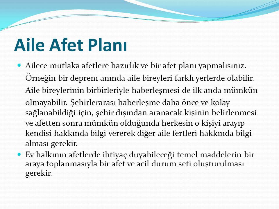 Aile Afet Planı Ailece mutlaka afetlere hazırlık ve bir afet planı yapmalısınız.