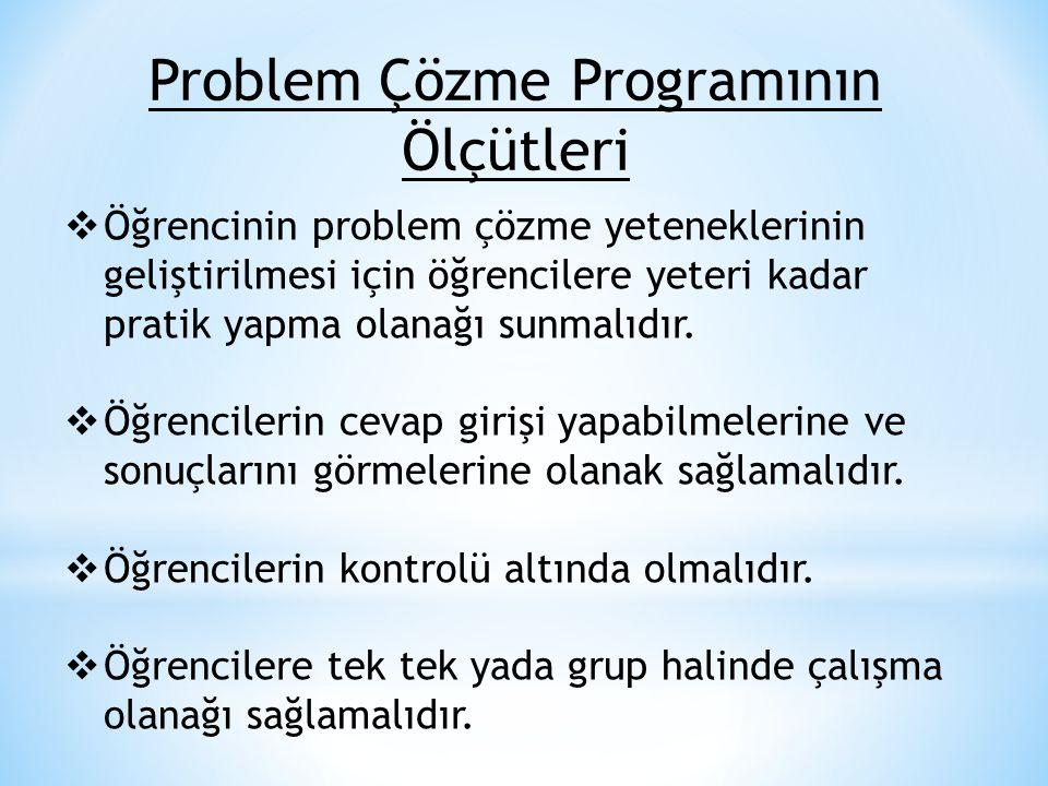Problem Çözme Programının Ölçütleri  Öğrencinin problem çözme yeteneklerinin geliştirilmesi için öğrencilere yeteri kadar pratik yapma olanağı sunmal