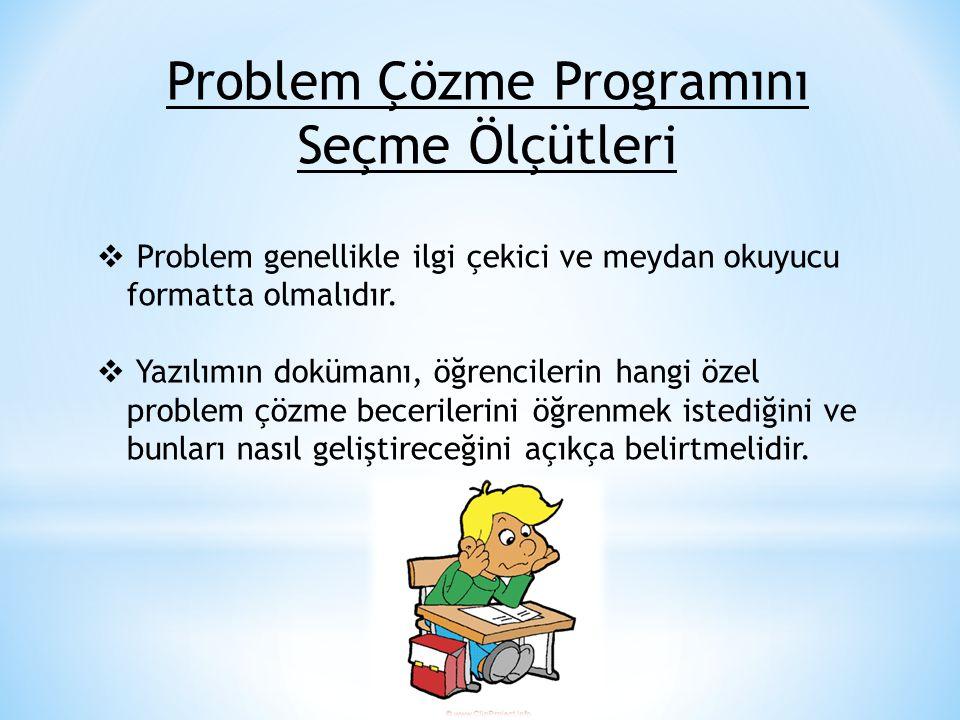 Problem Çözme Programını Seçme Ölçütleri  Problem genellikle ilgi çekici ve meydan okuyucu formatta olmalıdır.  Yazılımın dokümanı, öğrencilerin han