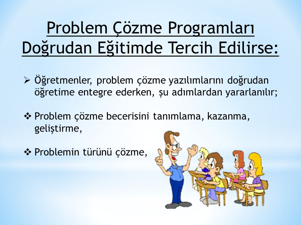 Problem Çözme Programları Doğrudan Eğitimde Tercih Edilirse:  Öğretmenler, problem çözme yazılımlarını doğrudan öğretime entegre ederken, şu adımlard