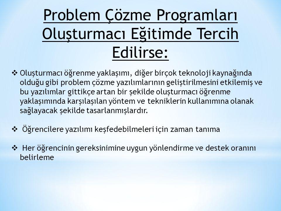 Problem Çözme Programları Oluşturmacı Eğitimde Tercih Edilirse:  Oluşturmacı öğrenme yaklaşımı, diğer birçok teknoloji kaynağında olduğu gibi problem