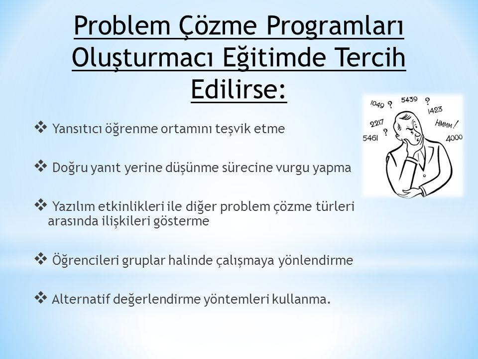  Yansıtıcı öğrenme ortamını teşvik etme  Doğru yanıt yerine düşünme sürecine vurgu yapma  Yazılım etkinlikleri ile diğer problem çözme türleri aras