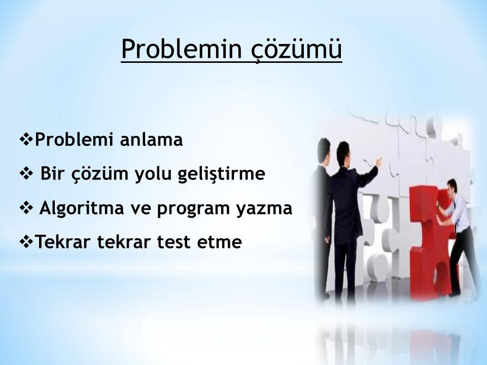 Problemin çözümü  Problemi anlama  Bir çözüm yolu geliştirme  Algoritma ve program yazma  Tekrar tekrar test etme