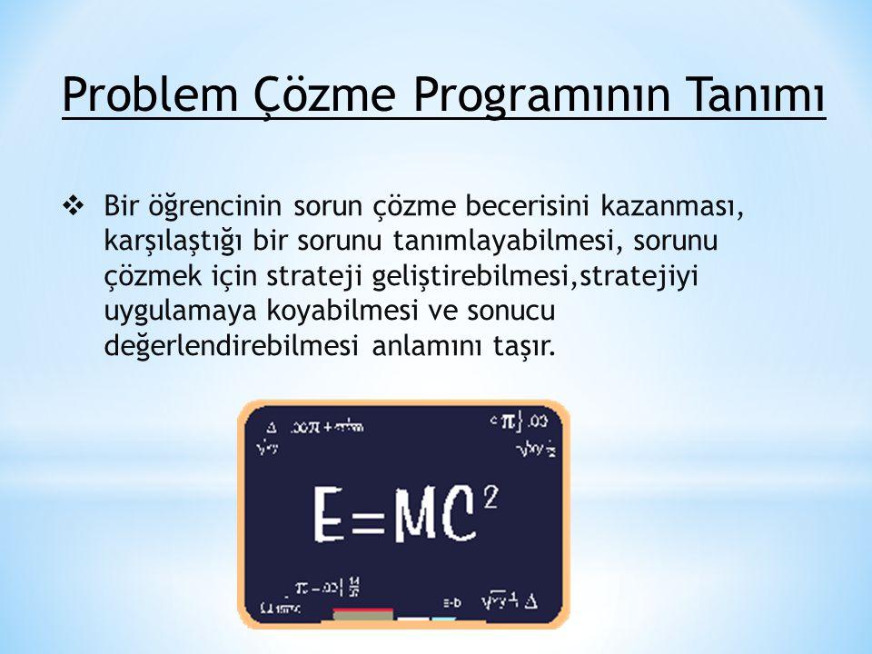 Problem Çözme Programının Tanımı  Bir öğrencinin sorun çözme becerisini kazanması, karşılaştığı bir sorunu tanımlayabilmesi, sorunu çözmek için strat