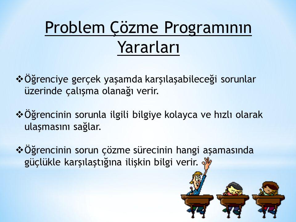 Problem Çözme Programının Yararları  Öğrenciye gerçek yaşamda karşılaşabileceği sorunlar üzerinde çalışma olanağı verir.  Öğrencinin sorunla ilgili