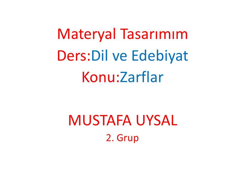 Materyal Tasarımım Ders:Dil ve Edebiyat Konu:Zarflar MUSTAFA UYSAL 2. Grup