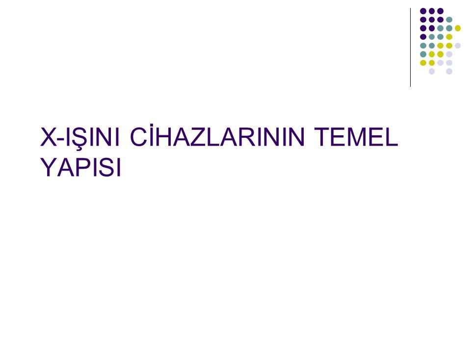 RÖNTGEN CİHAZLARI ve FİZİK PRENSİPLERİ 3 Dr Gülçin Dilmen
