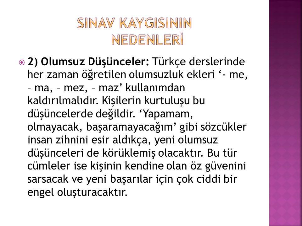  2) Olumsuz Düşünceler: Türkçe derslerinde her zaman öğretilen olumsuzluk ekleri '- me, – ma, – mez, – maz' kullanımdan kaldırılmalıdır. Kişilerin ku