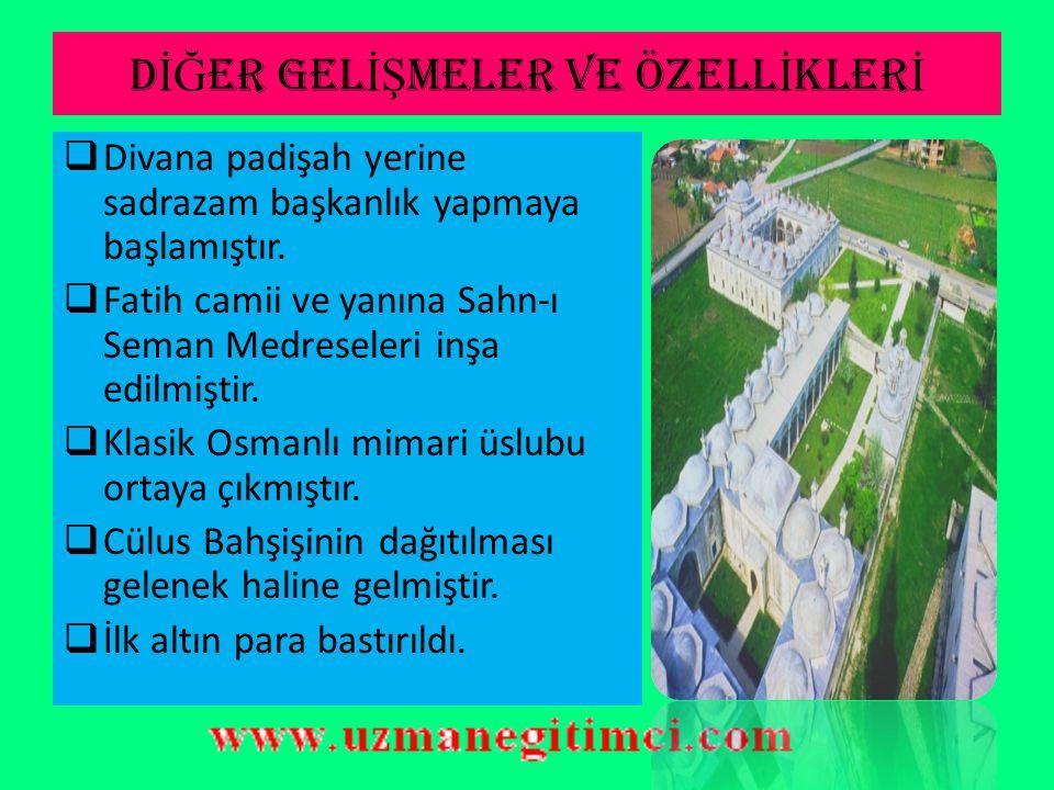 D İĞ ER GEL İŞ MELER VE ÖZELL İ KLER İ  Osmanlı yükseliş dönemine girmiş ve imparatorluk olmuştur.