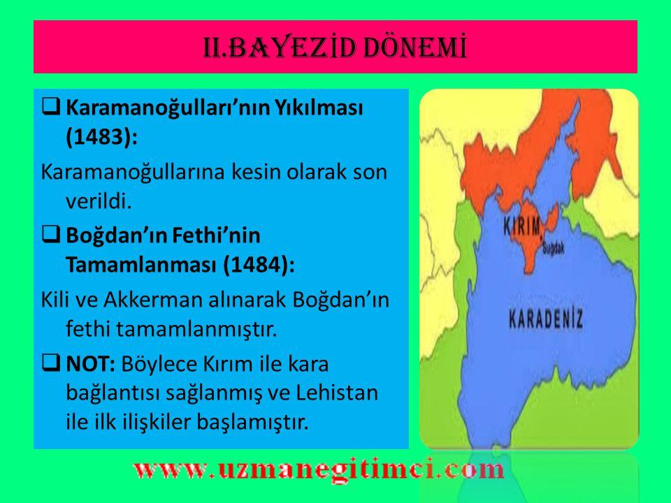 II.BAYEZ İ D DÖNEM İ  NOT: 1483'te Cem Sultan olayına karışan, Aksaray'da yaşayan Karaman beyleri İstanbul'a sürüldüler.